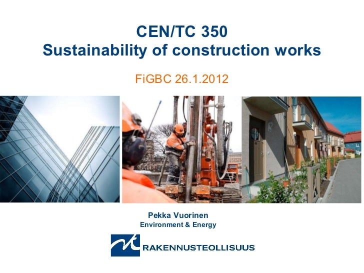 CEN/TC 350 Sustainability of construction works FiGBC 26.1.2012 Pekka Vuorinen Environment & Energy