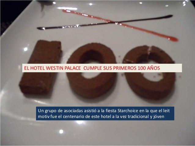 EL HOTEL WESTIN PALACE CUMPLE SUS PRIMEROS 100 AÑOS     Un grupo de asociadas asistió a la fiesta Starchoice en la que el ...