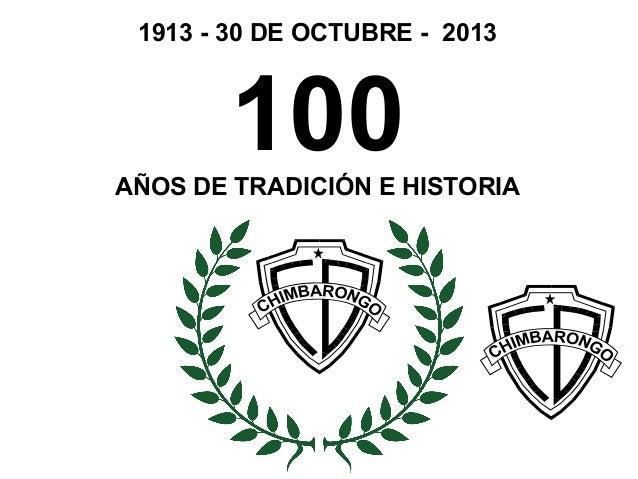 1913 - 30 DE OCTUBRE - 2013        100AÑOS DE TRADICIÓN E HISTORIA