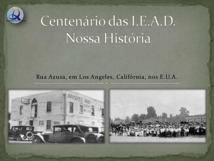 Centenário das I.E.A.D.Nossa História<br />Rua Azusa, em Los Angeles, Califórnia, nos E.U.A.<br />