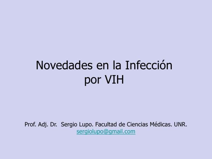 Novedades en la Infección <br />por VIH<br />Prof. Adj. Dr.  Sergio Lupo. Facultad de Ciencias Médicas. UNR.<br />sergiolu...