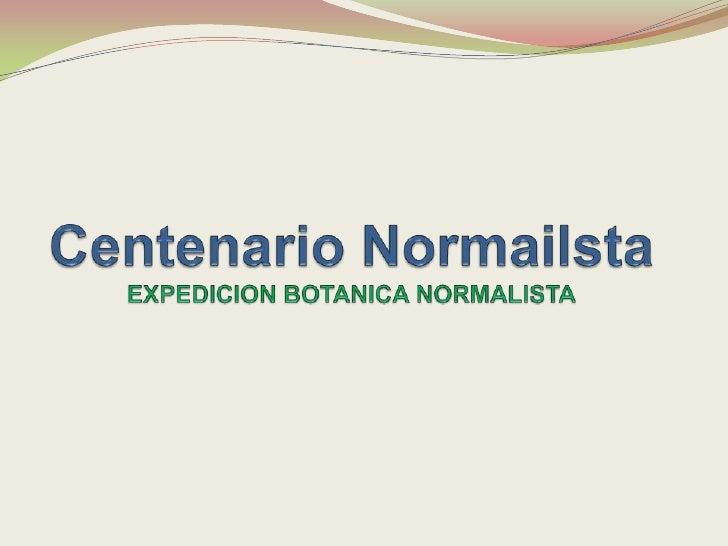 Centenario NormailstaEXPEDICION BOTANICA NORMALISTA<br />