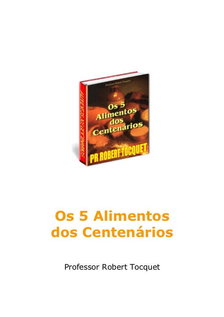 Os 5 Alimentosdos Centenários Professor Robert Tocquet