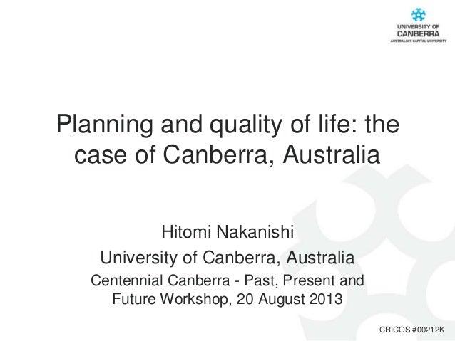 Planning and quality of life: the case of Canberra, Australia Hitomi Nakanishi University of Canberra, Australia Centennia...