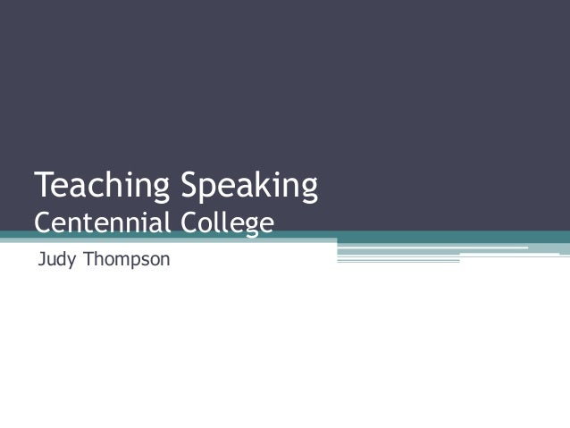 Teaching Speaking  Centennial College  Judy Thompson