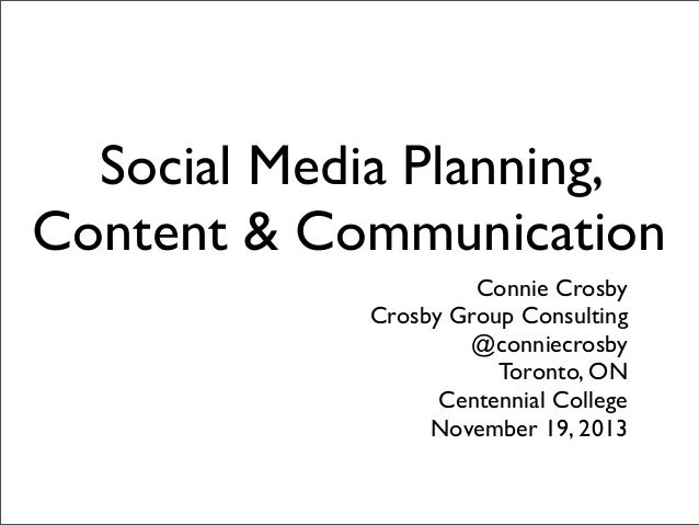 Social Media Planning, Content & Communication Connie Crosby Crosby Group Consulting @conniecrosby Toronto, ON Centennial ...