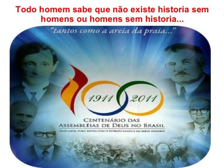 Todo homem sabe que não existe historia sem homens ou homens sem historia...