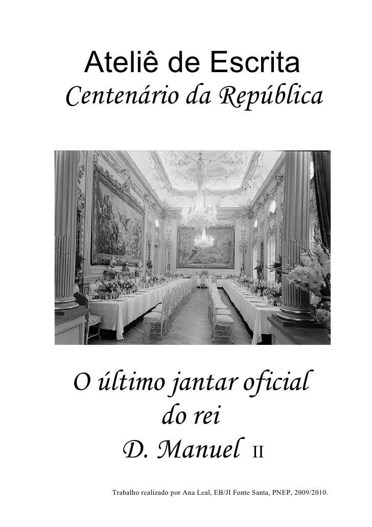 Ateliê de Escrita Centenário da República     O último jantar oficial         do rei     D. Manuel II     Trabalho realiza...