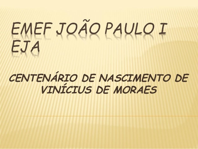 CENTENÁRIO DE NASCIMENTO DE VINÍCIUS DE MORAES
