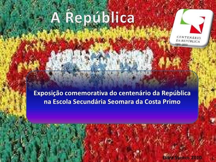 A República <br />Exposição comemorativa do centenário da República na Escola Secundária Seomara da Costa Primo<br />Dora ...
