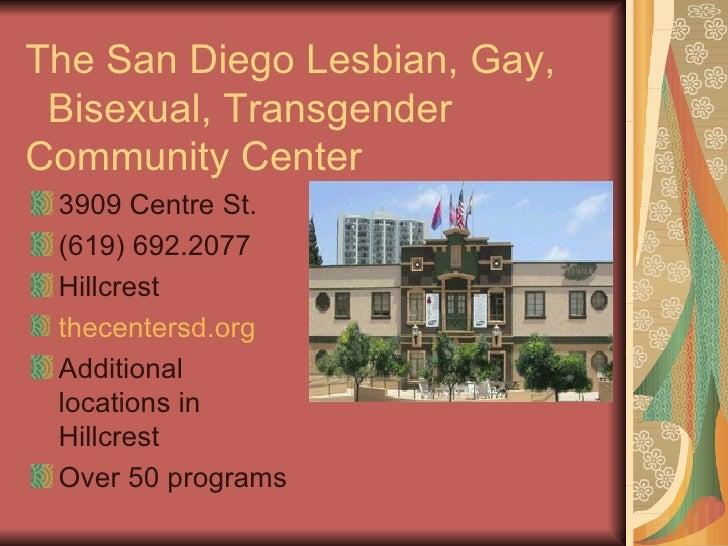 The San Diego Lesbian, Gay,  Bisexual, Transgender Community Center  3909 Centre St.  (619) 692.2077  Hillcrest  thecenter...