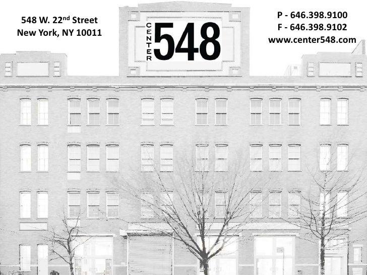 P - 646.398.9100    <br />F - 646.398.9102<br />www.center548.com<br />548 W. 22nd Street <br />New York, NY 10011   <br />