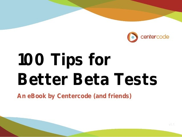 100 Tips for Better Beta Tests An eBook by Centercode (and friends)  v1.1