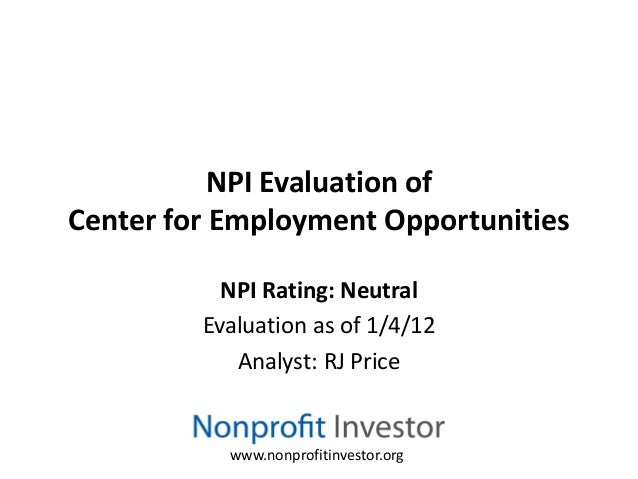 NPI Evaluation ofCenter for Employment Opportunities           NPI Rating: Neutral         Evaluation as of 1/4/12        ...