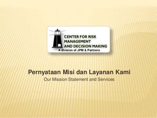 A division of JPM & Partners Pernyataan Misi dan Layanan Kami Our Mission Statement and Services