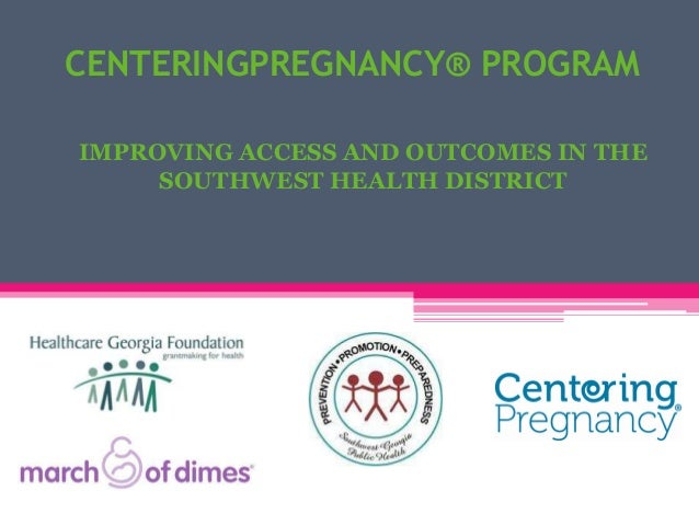 CENTERINGPREGNANCY® PROGRAM IMPROVING ACCESS AND OUTCOMES IN THE SOUTHWEST HEALTH DISTRICT