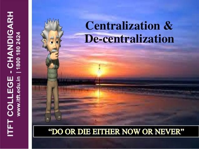 Centralization & De-centralization