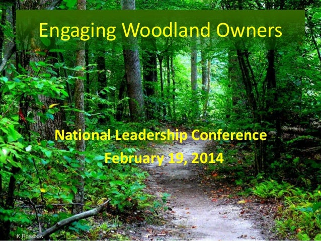 Engaging Woodland Owners  National Leadership Conference February 19, 2014  K Rossbow