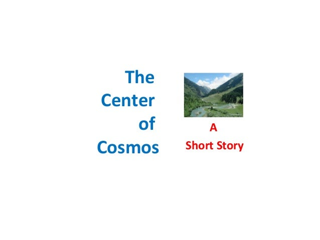 The Center of Cosmos A Short Story