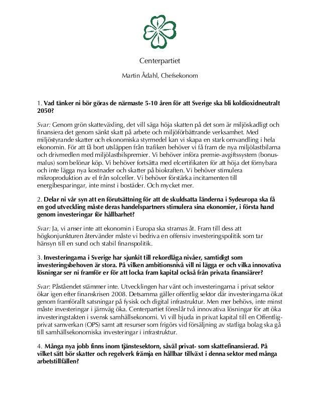 Centerpartiet Martin Ådahl, Chefsekonom 1. Vad tänker ni bör göras de närmaste 5-10 åren för att Sverige ska bli koldioxid...