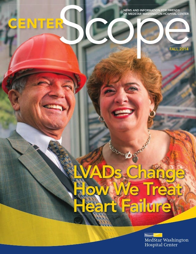 FALL 2014 NEWS AND INFORMATION FOR FRIENDS OF MEDSTAR WASHINGTON HOSPITAL CENTER LVADs Change How We Treat Heart Failure F...