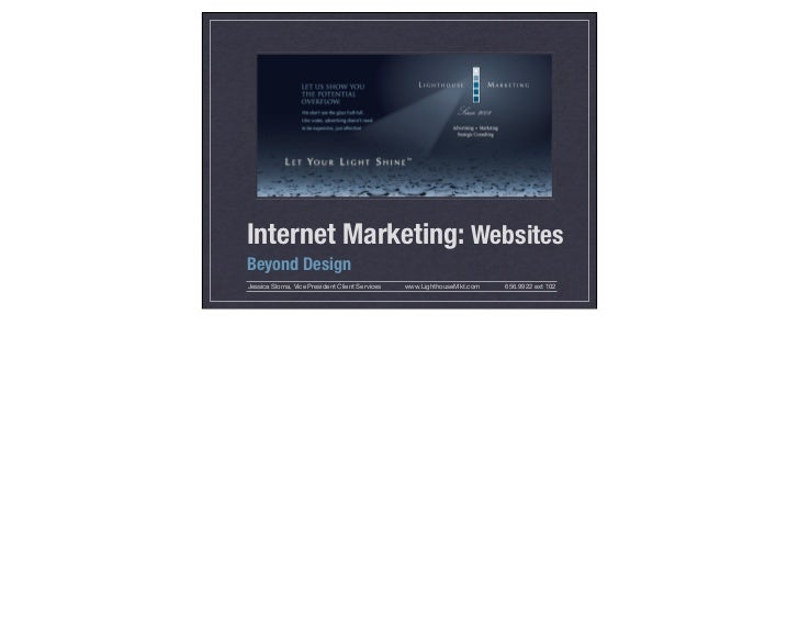 Internet Marketing: WebsitesBeyond DesignJessica Sloma, Vice President Client Services   www.LighthouseMkt.com   656.9922 ...