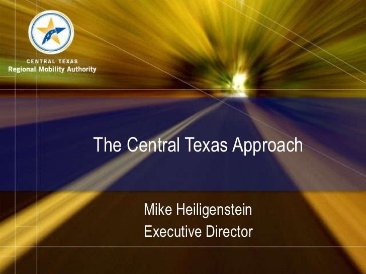 The Central Texas Approach Mike Heiligenstein Executive Director