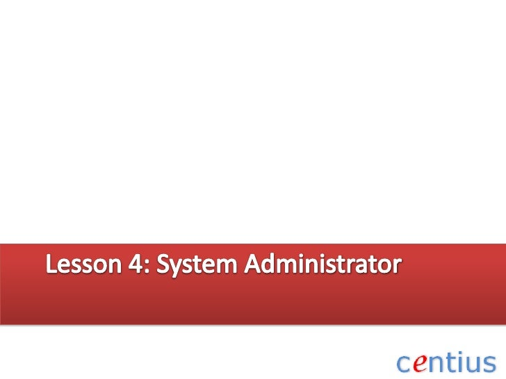 Lesson 4: System Administrator<br />