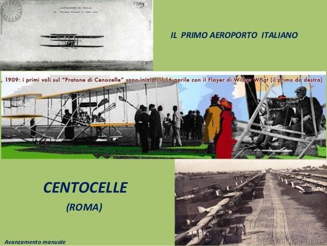 IL PRIMO AEROPORTO ITALIANO CENTOCELLE (ROMA) Avanzamento manuale