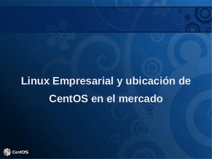 Linux Empresarial y ubicación de     CentOS en el mercado