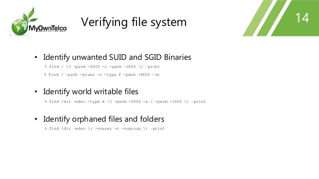 14 • Identify unwanted SUID and SGID Binaries % find / ( -perm -4000 -o -perm -2000 ) –print % find / -path -prune -o -typ...