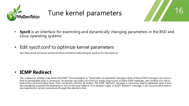 16 • Sysctl is an interface for examining and dynamically changing parameters in the BSD and Linux operating systems • Edi...