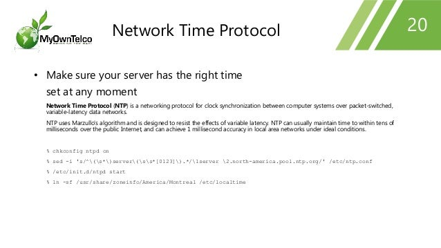 20 • Make sure your server has the right time set at any moment Network Time Protocol (NTP) is a networking protocol for c...