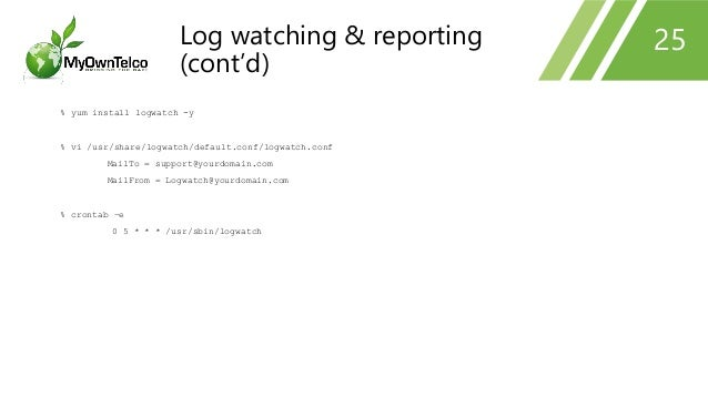 % yum install logwatch -y % vi /usr/share/logwatch/default.conf/logwatch.conf MailTo = support@yourdomain.com MailFrom = L...