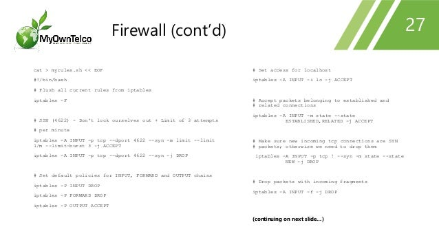 cat > myrules.sh << EOF #!/bin/bash # Flush all current rules from iptables iptables -F # SSH (4622) - Don't lock ourselve...
