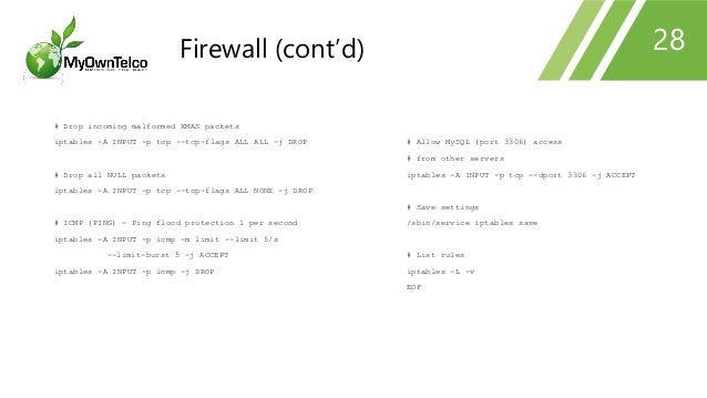 # Drop incoming malformed XMAS packets iptables -A INPUT -p tcp --tcp-flags ALL ALL -j DROP # Drop all NULL packets iptabl...