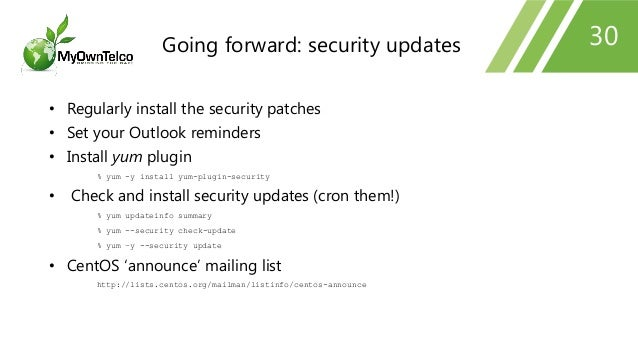 30 • Regularly install the security patches • Set your Outlook reminders • Install yum plugin % yum -y install yum-plugin-...