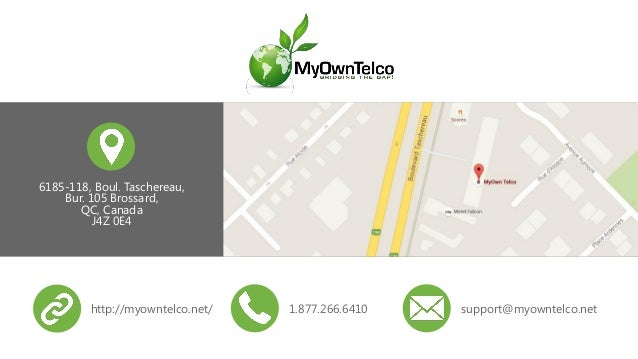 6185-118, Boul. Taschereau, Bur. 105 Brossard, QC, Canada J4Z 0E4 1.877.266.6410http://myowntelco.net/ support@myowntelco....