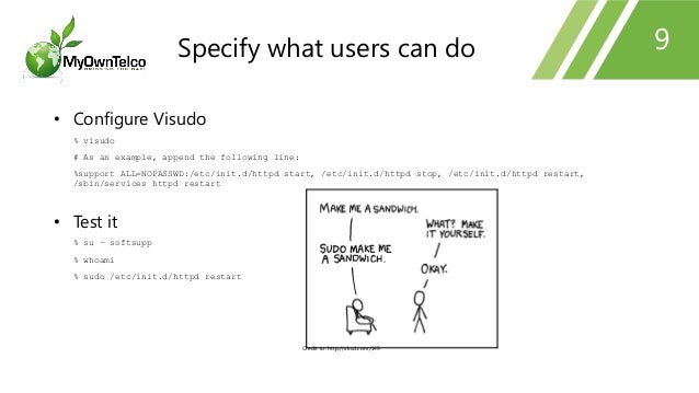 9 • Configure Visudo % visudo # As an example, append the following line: %support ALL=NOPASSWD:/etc/init.d/httpd start, /...