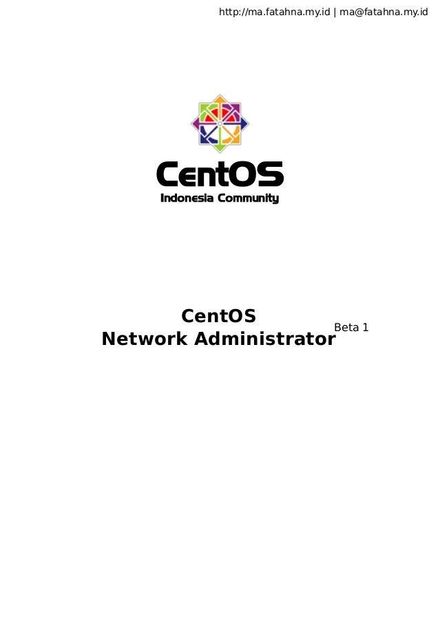 http://ma.fatahna.my.id | ma@fatahna.my.id  CentOS Indonesia Community  CentOS Beta 1 Network Administrator