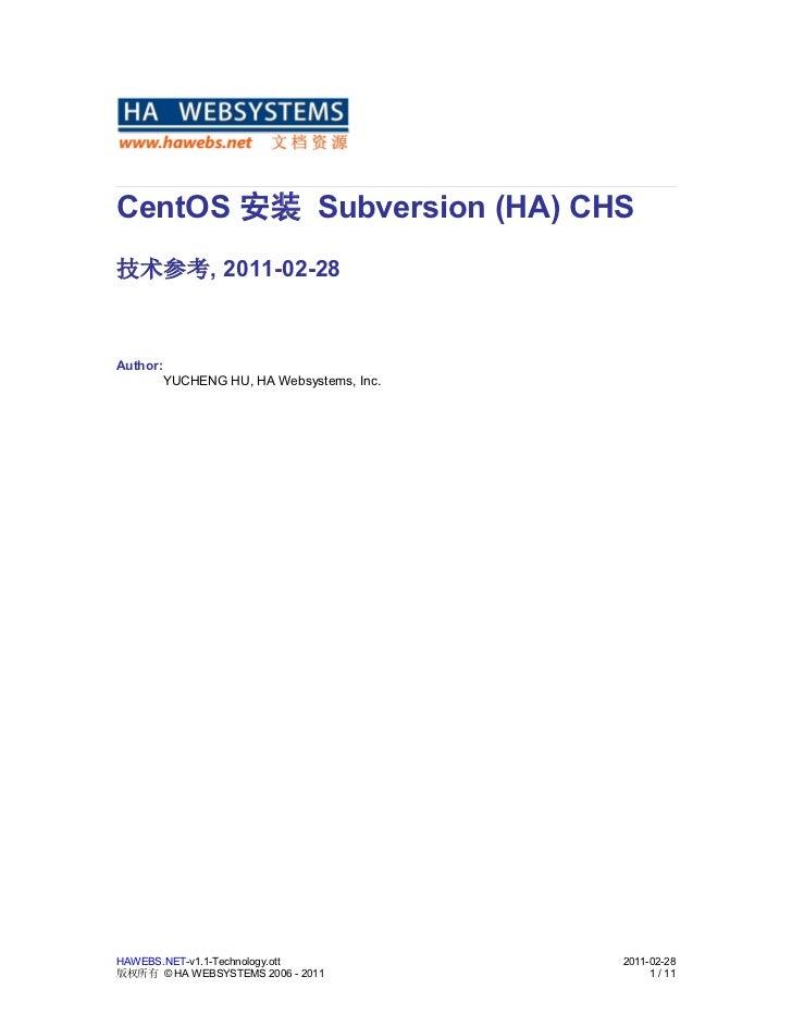 CentOS 安装 Subversion (HA) CHS技术参考, 2011-02-28Author:          YUCHENG HU, HA Websystems, Inc.HAWEBS.NET-v1.1-Technology.ot...