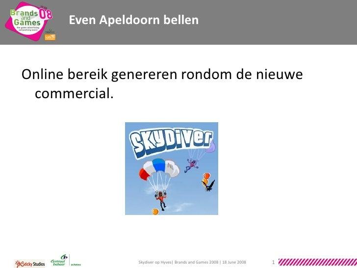 Even Apeldoorn bellen   Online bereik genereren rondom de nieuwe  commercial.                      Skydiver op Hyves| Bran...