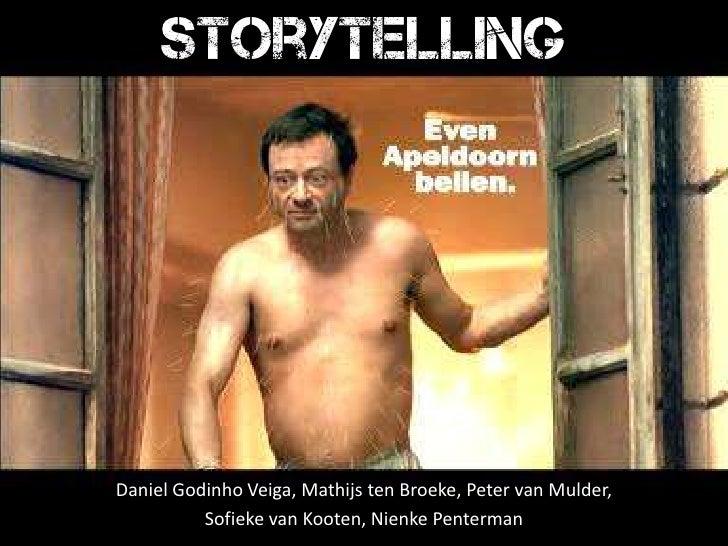 Storytelling<br />Daniel GodinhoVeiga, Mathijs ten Broeke, Peter van Mulder, <br />Sofieke van Kooten, Nienke Penterman<br />