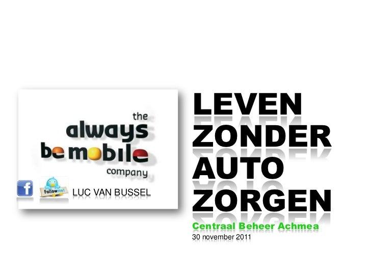 LEVEN                 ZONDER                 AUTO                 ZORGENLUC VAN BUSSEL                 Centraal Beheer Ach...