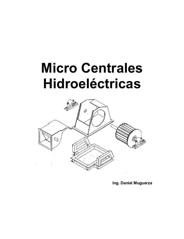 Micro CentralesHidroeléctricas          Ing. Daniel Muguerza