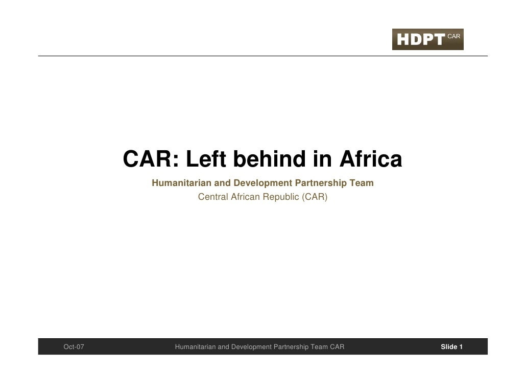 CAR: Left behind in Africa            Humanitarian and Development Partnership Team                     Central African Re...