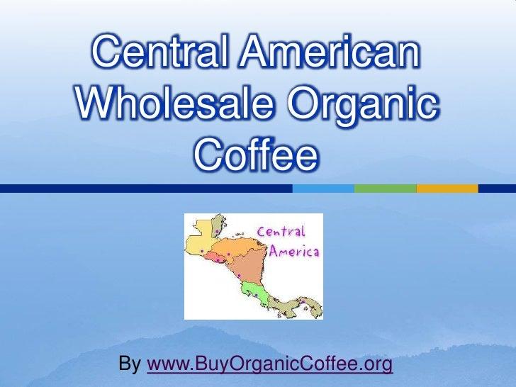 Central AmericanWholesale Organic     Coffee  By www.BuyOrganicCoffee.org
