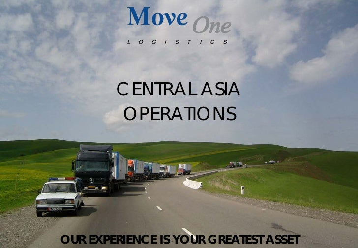 CENTRAL ASIA         OPERATIONS     OUR EXPERIENCE IS YOUR GREATEST ASSET