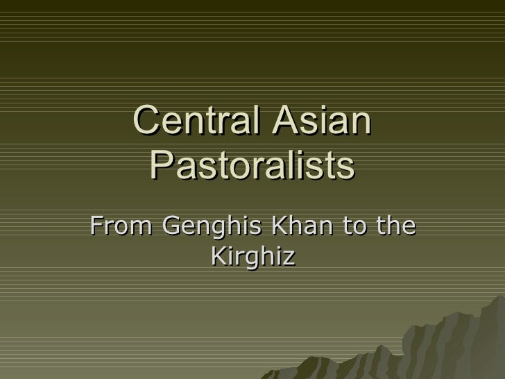 Central Asian Pastoralists From Genghis Khan to the Kirghiz