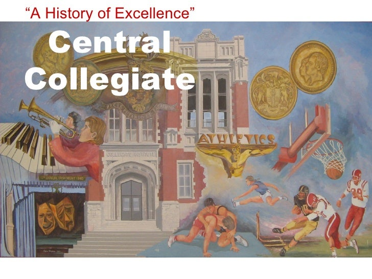 """"""" A History of Excellence"""" Central Collegiate"""